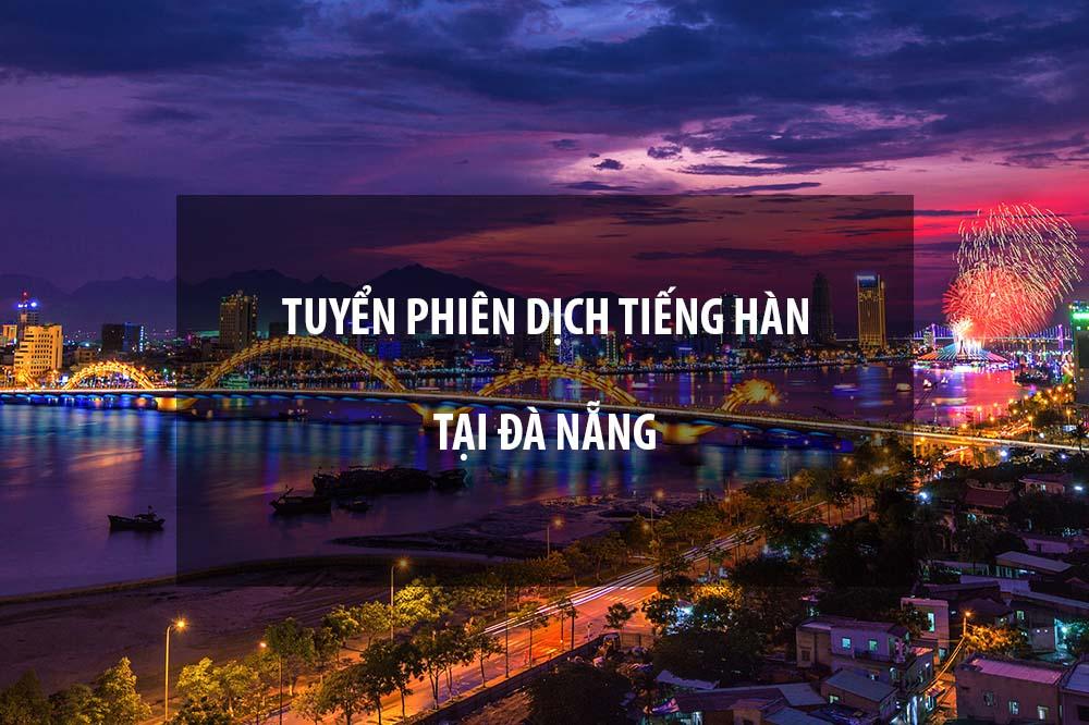 Việc làm thêm biên, phiên dịch tiếng Hàn tại Đà Nẵng